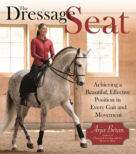 The Dressage Seat: Achieving a Beautiful, Effective Position in Every Gait and Movement by Anja Beran