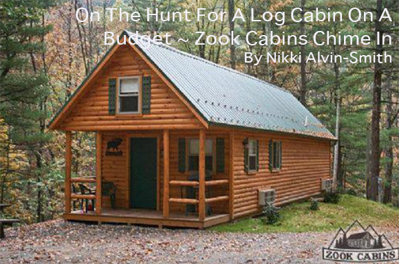 On The Hunt For A Log Cabin On A Budget Zook Cabins Chime In