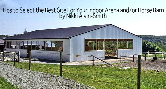 Tips to Select the Best Site For Your Indoor Arena and/or Horse Barn by Nikki Alvin-Smith