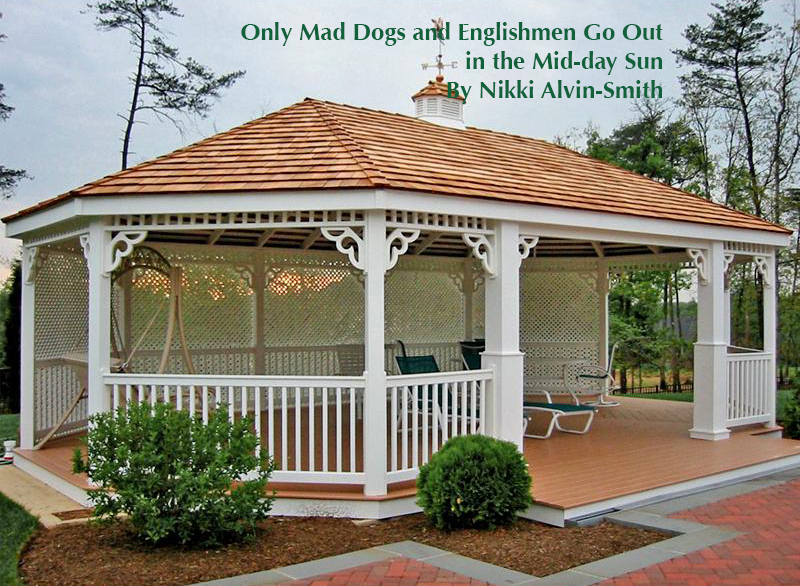 Only Mad Dogs and Englishmen Go Out in the Mid-day Sun By Nikki Alvin-Smith
