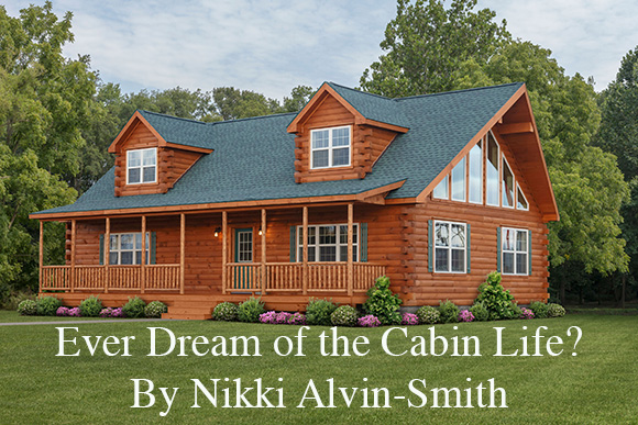 Ever Dream of the Cabin Life? By Nikki Alvin-Smith