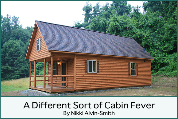 A Different Sort of Cabin Fever By Nikki Alvin-Smith